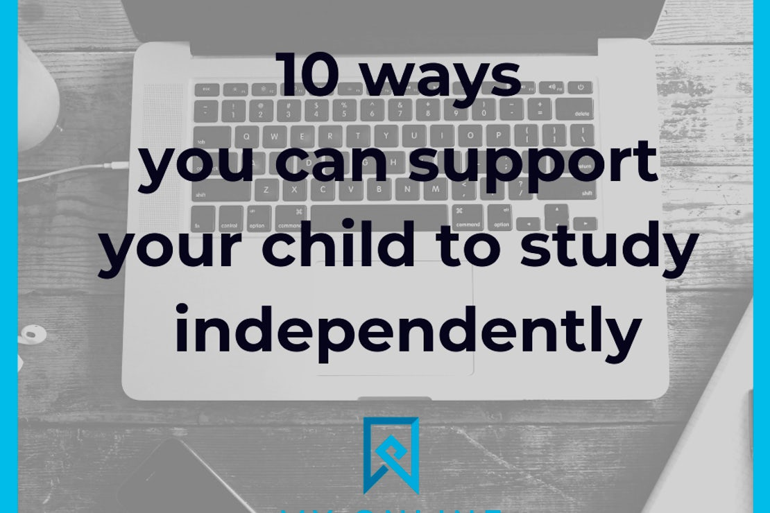 10 WAYS YOU CAN SUPPORT YOUR CHILD TO STUDY INDEPENDENTLY